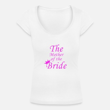 Bride The Mother of the Bride - hen party apparel - Women's Scoop-Neck T-Shirt