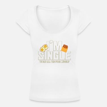 Myself I'm Single To Eat All The Food Myself - Women's Scoop-Neck T-Shirt