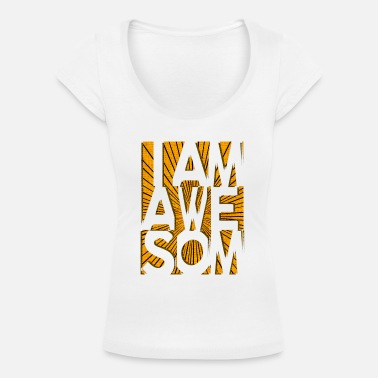 I Am Awesome I AM AWESOME - Women's Scoop-Neck T-Shirt