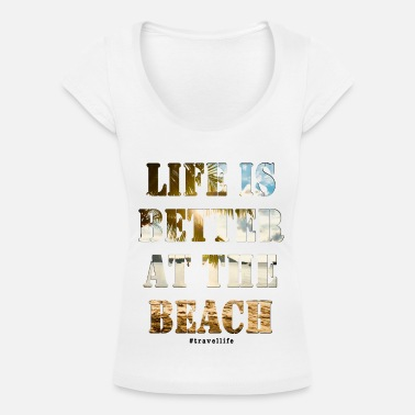 LIFE IS BETTER AT THE BEACH cool holiday souvenir - Women's Scoop-Neck T-Shirt