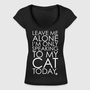 Leave me Alone, I'm only speaking to my cat today. - T-shirt med u-ringning dam
