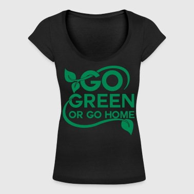 Go green or go home - Women's Scoop Neck T-Shirt