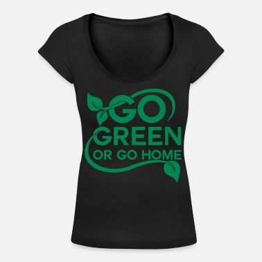 Going Green Go green or go home - Women's Scoop Neck T-Shirt