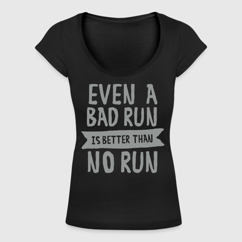 Even A Bad Run Is Better Than No Run - Vrouwen T-shirt met U-hals