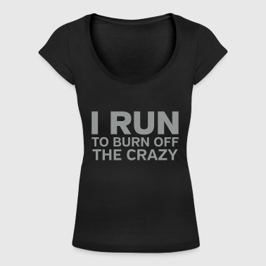 I Run To Burn Off The Crazy - T-skjorte med rund-utsnitt for kvinner