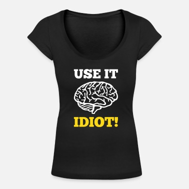 Idiots Quotes Idiot Brain - Women's Scoop Neck T-Shirt