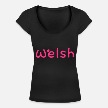 Most Bucket List Languages To Learn People To Meet And Fall In Love Countries To Visit And Travel To ۞»♥I Love Welsh-Vector Best Cool Race Design♥«۞ - Women's Scoop-Neck T-Shirt