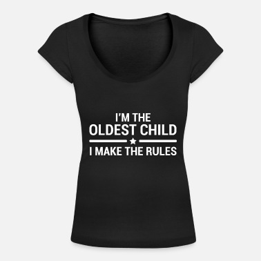 Older The Oldest Child Rules Sibling Quote Gift T-Shirt - Women's Scoop-Neck T-Shirt