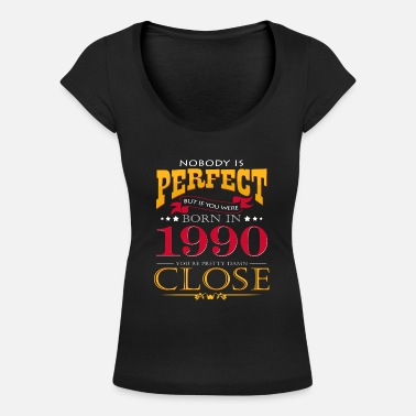 Nobody is perfect if you were born in 1990 - Women's Scoop-Neck T-Shirt