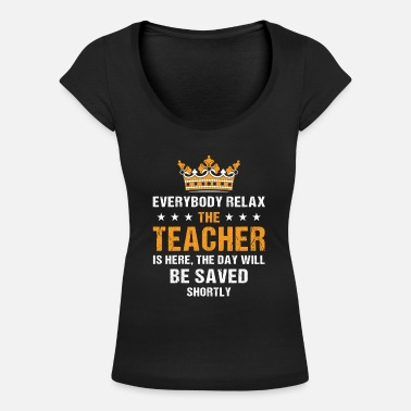 Everybody Relax The Teacher Is Here - Women's Scoop-Neck T-Shirt
