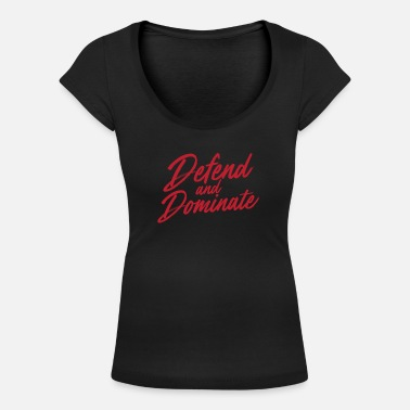 Dominant Saying Defend Dominate Motivation Gift - Women's Scoop-Neck T-Shirt