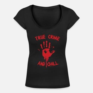 TRUE CRIME: True Crime and Chill - Frauen T-Shirt mit U-Ausschnitt