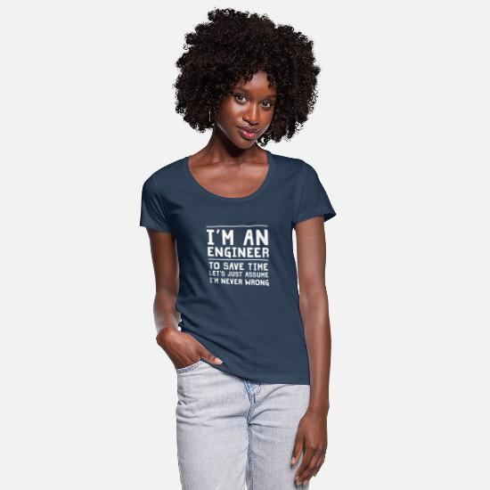 Engineer T-Shirts - I'm An Engineer To Save Time I'm Never Wrong - Women's Scoop-Neck T-Shirt navy