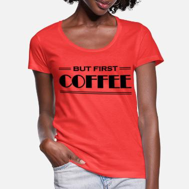 But first coffee - T-shirt med U-udskæring dame