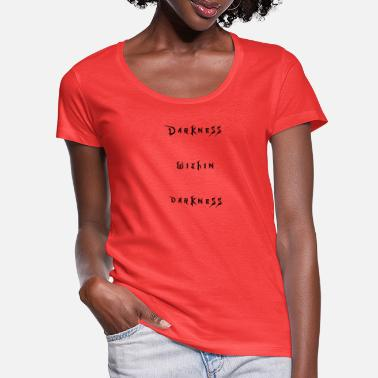 Darkness The dark in the dark - Women's Scoop-Neck T-Shirt