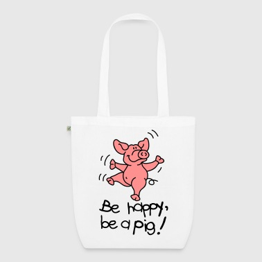 Be happy, be a pig! - Bio-Stoffbeutel