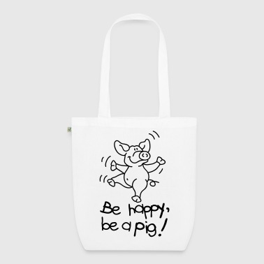 Be happy, be a pig! - Bio stoffen tas