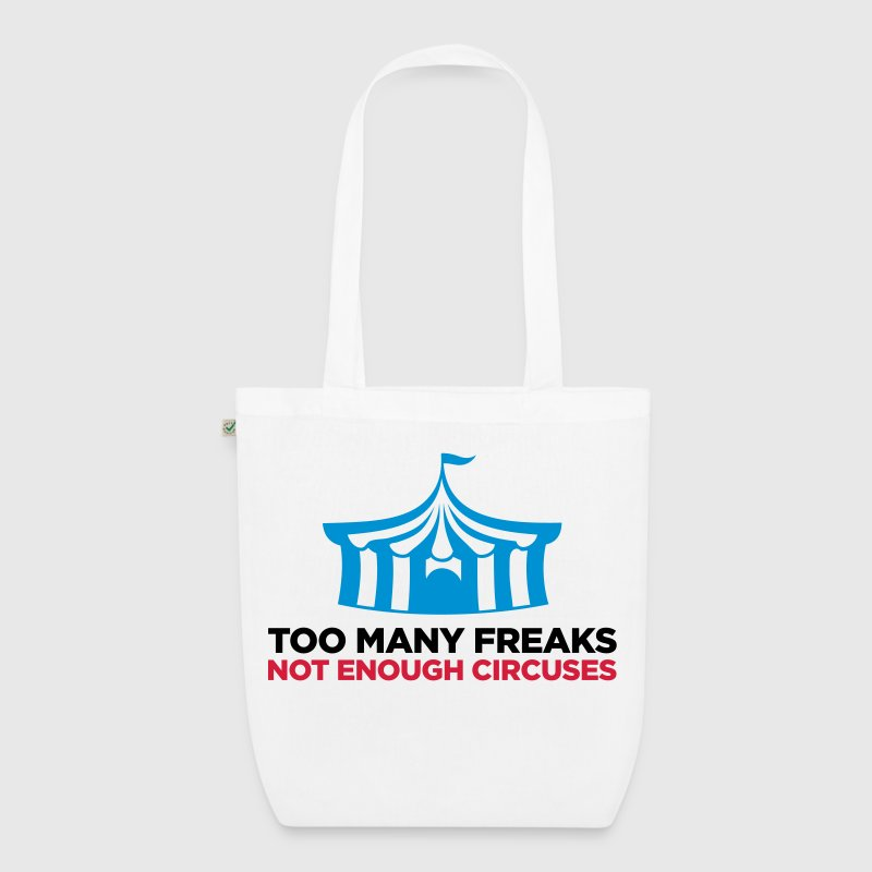 Too many freaks. Not enough circuses. - EarthPositive Tote Bag