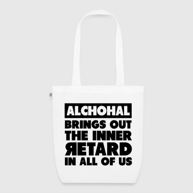 Alchohal Brings Out the Inner Retard in All of Us - EarthPositive Tote Bag