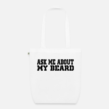 Beard ask me about my beard - Organic Tote Bag