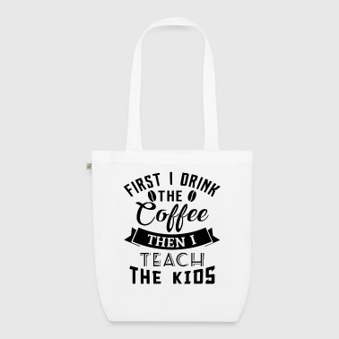 Teacher First i drink the coffee then i teach the kids - Borsa ecologica in tessuto
