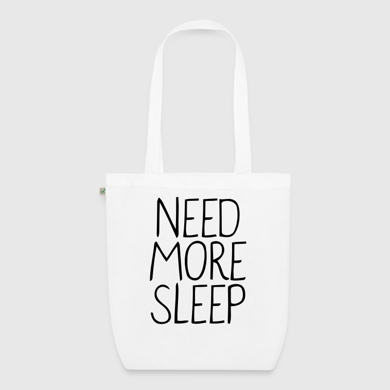 NEED MORE SLEEP! - EarthPositive Tote Bag