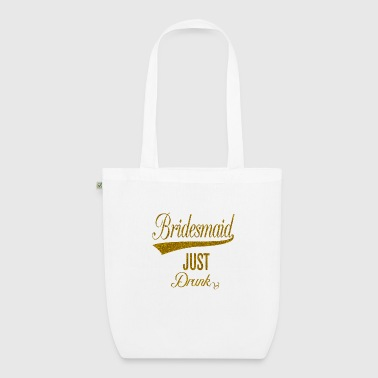 bridesmaid_just_drunk_orig - Borsa ecologica in tessuto