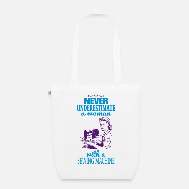 Sewing Bags & Backpacks - NEVER UNDERESTIMATE A WOMAN WITH A SEWING MACHINE! - Organic Tote Bag white