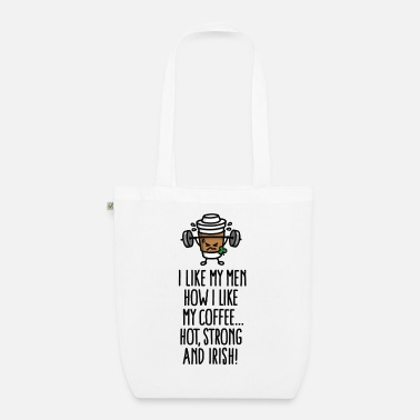 Grappige Ierse I like my men like my coffee hot, strong and Irish - Bio stoffen tas