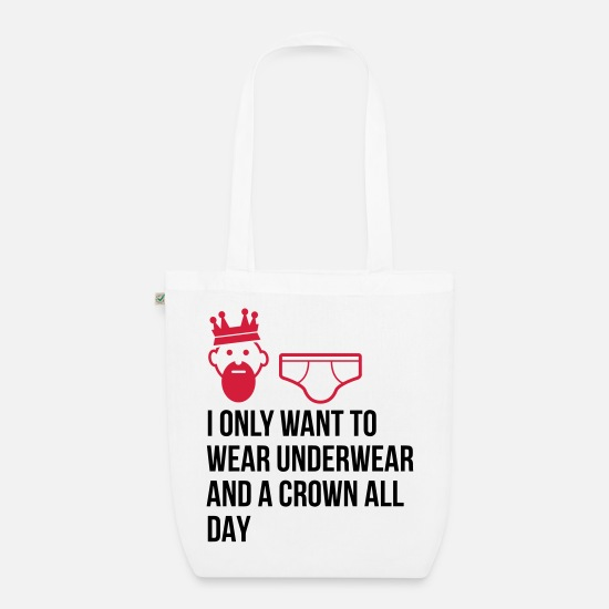 Funny Bags & Backpacks - I want to wear only underwear and a crown - Organic Tote Bag white