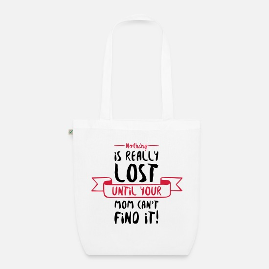Mother's Day Bags & Backpacks - Nothing is Lost Until Mom Can not Find it (2015) - Organic Tote Bag white