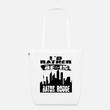 Baton Rouge Gift Id rather be in Baton Rouge - Organic Tote Bag