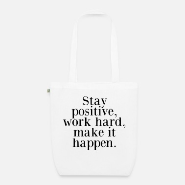 Stay positive work hard, make it happen. - saying - Organic Tote Bag