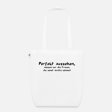 Mother's Day Only the women have to look perfect - Organic Tote Bag