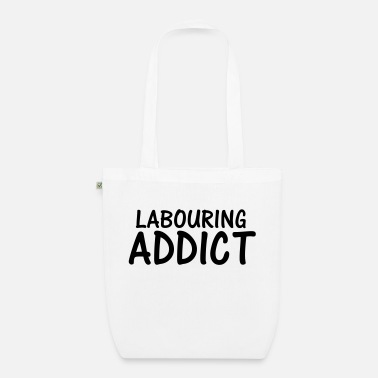 Labour labouring addict - Organic Tote Bag