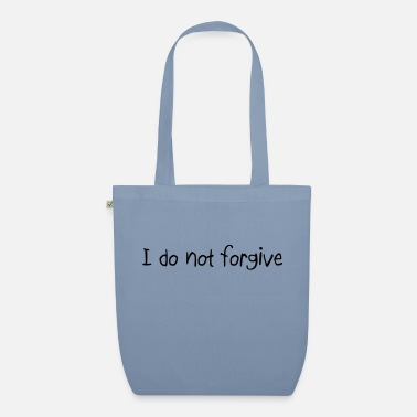 I Do Not Forgive Quote - Organic Tote Bag