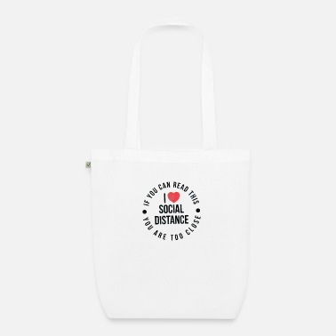 I Love Social Distancing, You Are Too Close - Organic Tote Bag