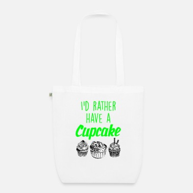 Baker I would rather have a cupcake - Organic Tote Bag