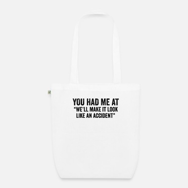 Vintage You Had Me At We'll Make It Look Like An Accident - Organic Tote Bag