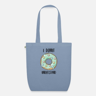 I Do Not Forgive I Donut Understand - I do not understand - Organic Tote Bag