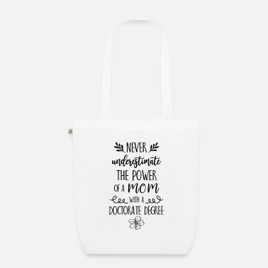 Degree A Mom with a Doctorate Degree PhD degree - Organic Tote Bag