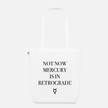 NOT NOW MERCURY IS IN RETROGRADE - Organic Tote Bag