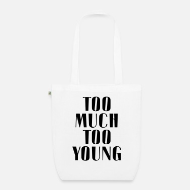 Too Much TOO MUCH TOO YOUNG - Organic Tote Bag