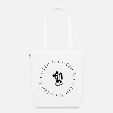 Coffee a coffee is a coffee is a coffee is a coffee - Organic Tote Bag
