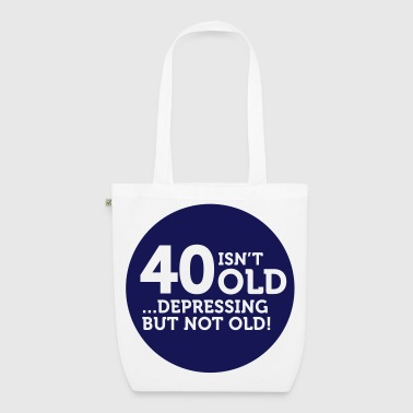 40 is not old. Depressing, but not old! - EarthPositive Tote Bag