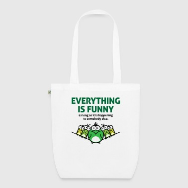 Everything is funny as long as it happens to others - EarthPositive Tote Bag