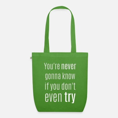 You're never gonna know if you don't even try - Organic Tote Bag