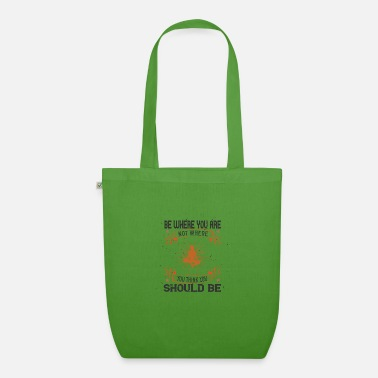 Slogan BE WHERE YOU ARE ... slogan - Organic Tote Bag