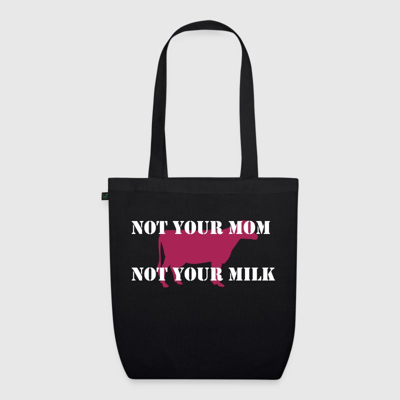 Not your mom, not your milk - go vegan! - EarthPositive Tote Bag