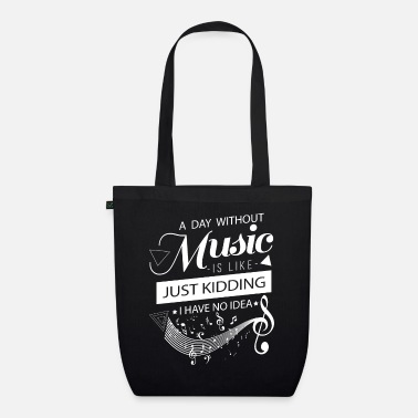 I Love Music &amp A day without music is like Just Kidding no idea - Organic Tote Bag